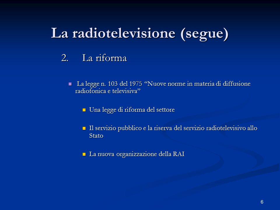 """6 La radiotelevisione (segue) 2.La riforma La legge n. 103 del 1975 """"Nuove norme in materia di diffusione radiofonica e televisiva"""" La legge n. 103 de"""