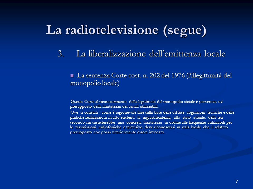 7 La radiotelevisione (segue) 3.La liberalizzazione dell'emittenza locale La sentenza Corte cost.