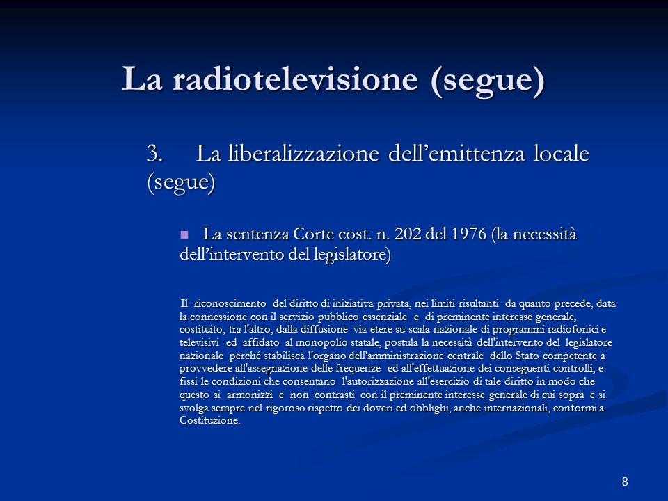 8 La radiotelevisione (segue) 3.La liberalizzazione dell'emittenza locale (segue) La sentenza Corte cost. n. 202 del 1976 (la necessità dell'intervent