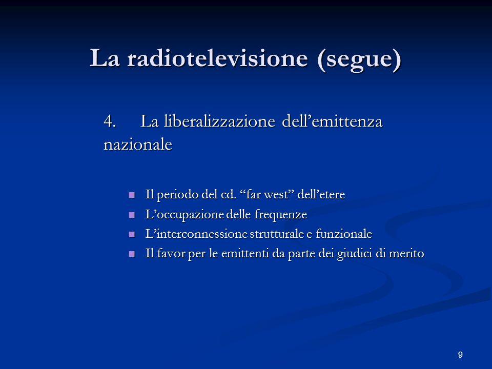 9 La radiotelevisione (segue) 4.La liberalizzazione dell'emittenza nazionale Il periodo del cd.