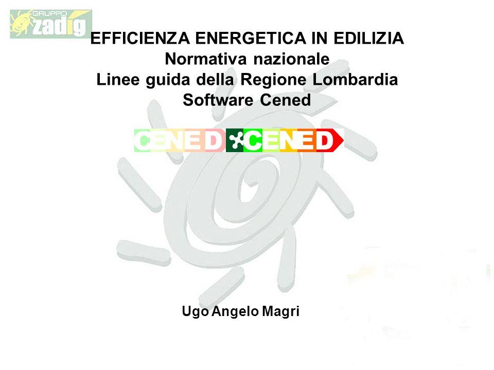 EFFICIENZA ENERGETICA IN EDILIZIA Normativa nazionale Linee guida della Regione Lombardia Software Cened Ugo Angelo Magri
