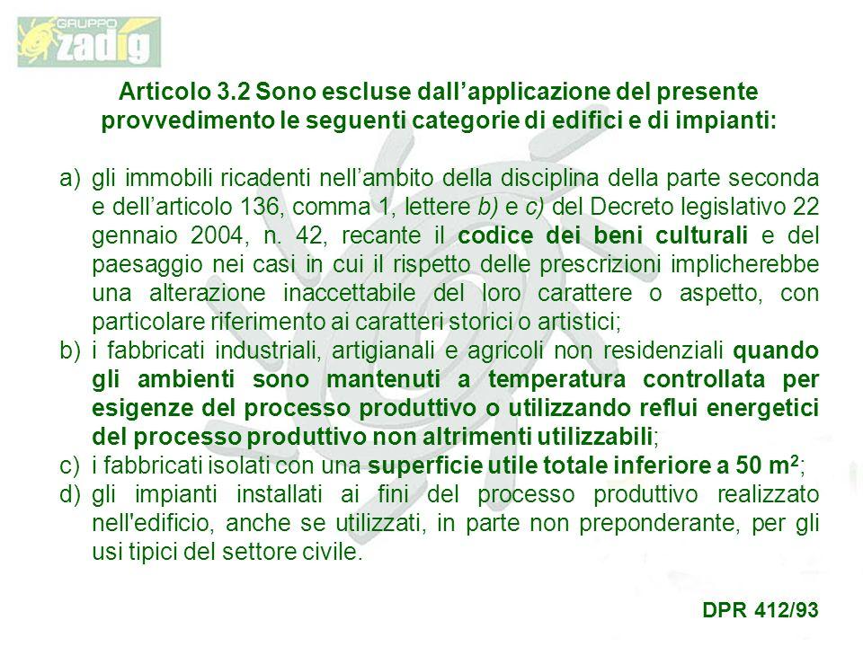 Articolo 3.2 Sono escluse dall'applicazione del presente provvedimento le seguenti categorie di edifici e di impianti: a)gli immobili ricadenti nell'ambito della disciplina della parte seconda e dell'articolo 136, comma 1, lettere b) e c) del Decreto legislativo 22 gennaio 2004, n.