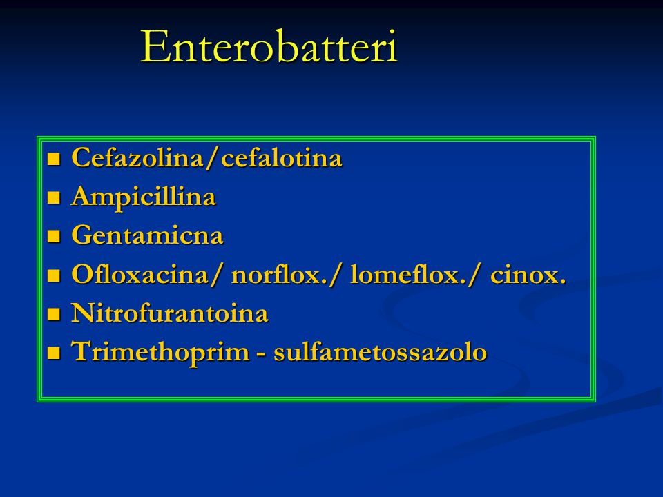 Enterobatteri Cefazolina/cefalotina Cefazolina/cefalotina Ampicillina Ampicillina Gentamicna Gentamicna Ofloxacina/ norflox./ lomeflox./ cinox. Ofloxa