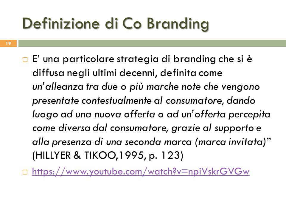 Definizione di Co Branding 19  E' una particolare strategia di branding che si è diffusa negli ultimi decenni, definita come un'alleanza tra due o pi