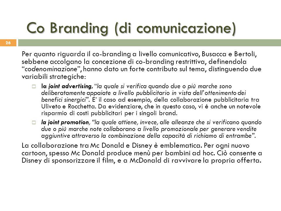 26 Per quanto riguarda il co-branding a livello comunicativo, Busacca e Bertoli, sebbene accolgano la concezione di co-branding restrittiva, definendo
