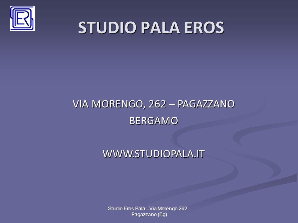 STUDIO PALA EROS Grazie per l'attenzione ! Studio Eros Pala - Via Morengo 262 - Pagazzano (Bg) VIA MORENGO, 262 – PAGAZZANO BERGAMOWWW.STUDIOPALA.IT