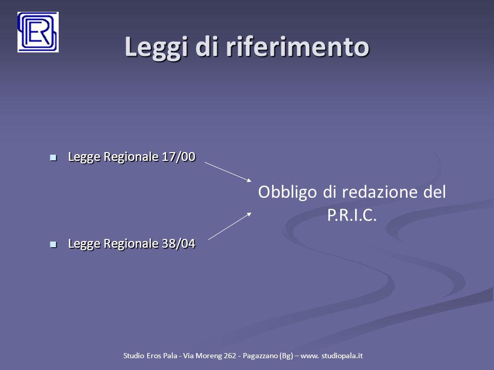 Leggi di riferimento Legge Regionale 17/00 Legge Regionale 17/00 Legge Regionale 38/04 Legge Regionale 38/04 Studio Eros Pala - Via Moreng 262 - Pagaz