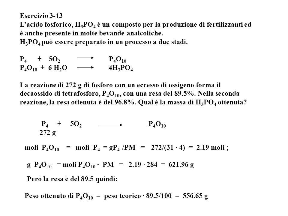 Esercizio 3-13 L'acido fosforico, H 3 PO 4 è un composto per la produzione di fertilizzanti ed è anche presente in molte bevande analcoliche. H 3 PO 4