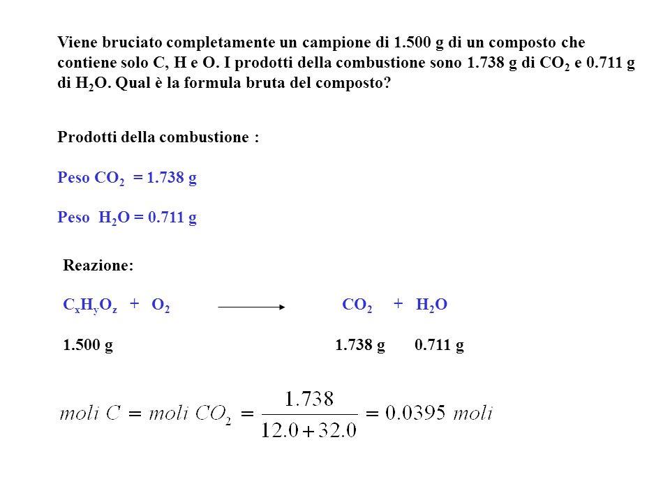 Viene bruciato completamente un campione di 1.500 g di un composto che contiene solo C, H e O. I prodotti della combustione sono 1.738 g di CO 2 e 0.7