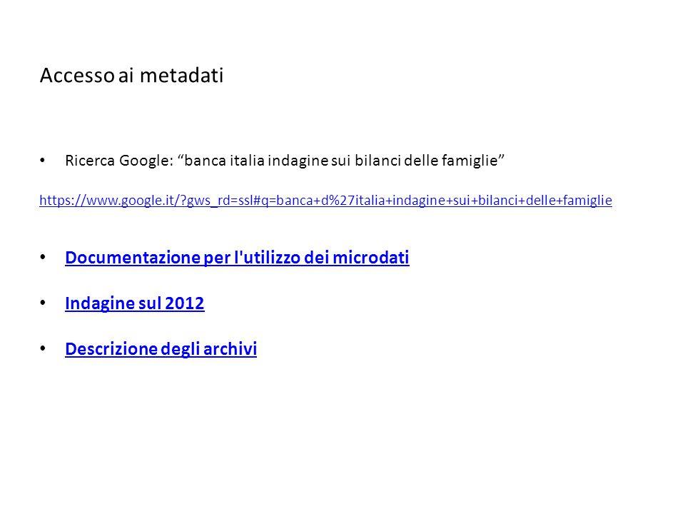 """Accesso ai metadati Ricerca Google: """"banca italia indagine sui bilanci delle famiglie"""" https://www.google.it/?gws_rd=ssl#q=banca+d%27italia+indagine+s"""