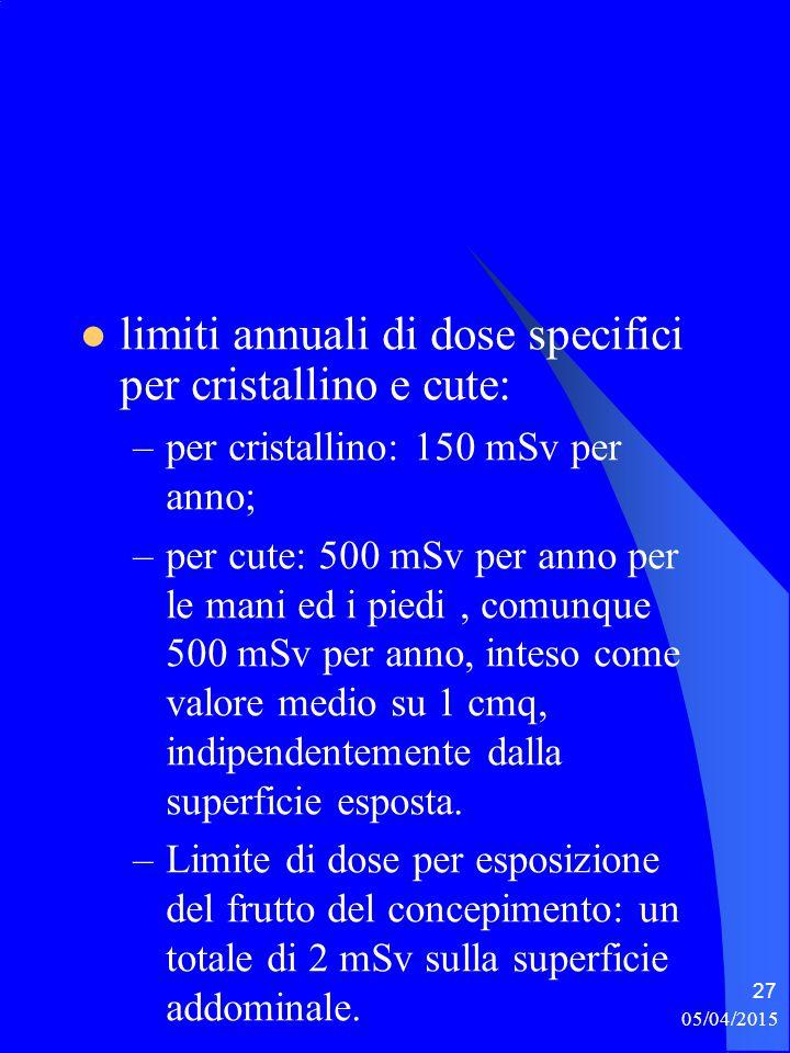 limiti annuali di dose specifici per cristallino e cute: –per cristallino: 150 mSv per anno; –per cute: 500 mSv per anno per le mani ed i piedi, comun