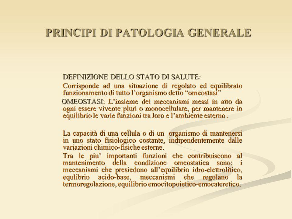 PRINCIPI DI PATOLOGIA GENERALE DEFINIZIONE DELLO STATO DI SALUTE: Corrisponde ad una situazione di regolato ed equilibrato funzionamento di tutto l'or