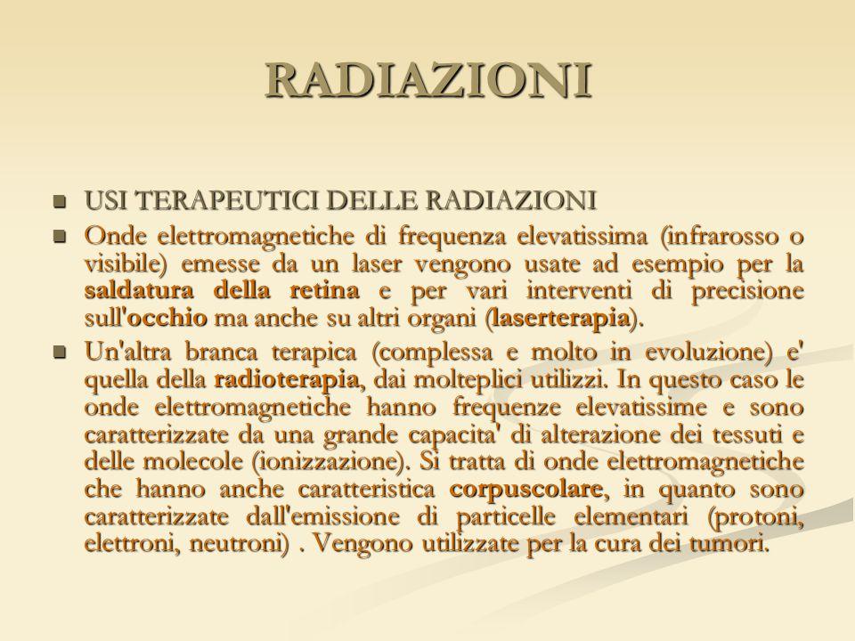 RADIAZIONI USI TERAPEUTICI DELLE RADIAZIONI USI TERAPEUTICI DELLE RADIAZIONI Onde elettromagnetiche di frequenza elevatissima (infrarosso o visibile)