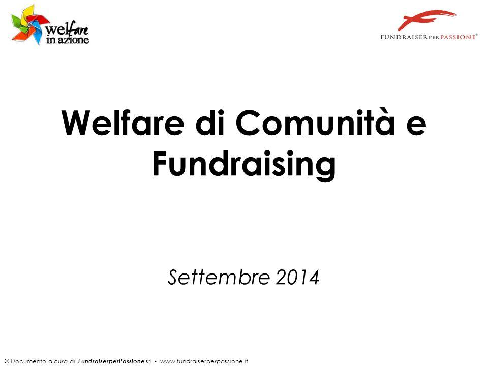 © Documento a cura di FundraiserperPassione srl - www.fundraiserperpassione.it Welfare di Comunità e Fundraising Settembre 2014