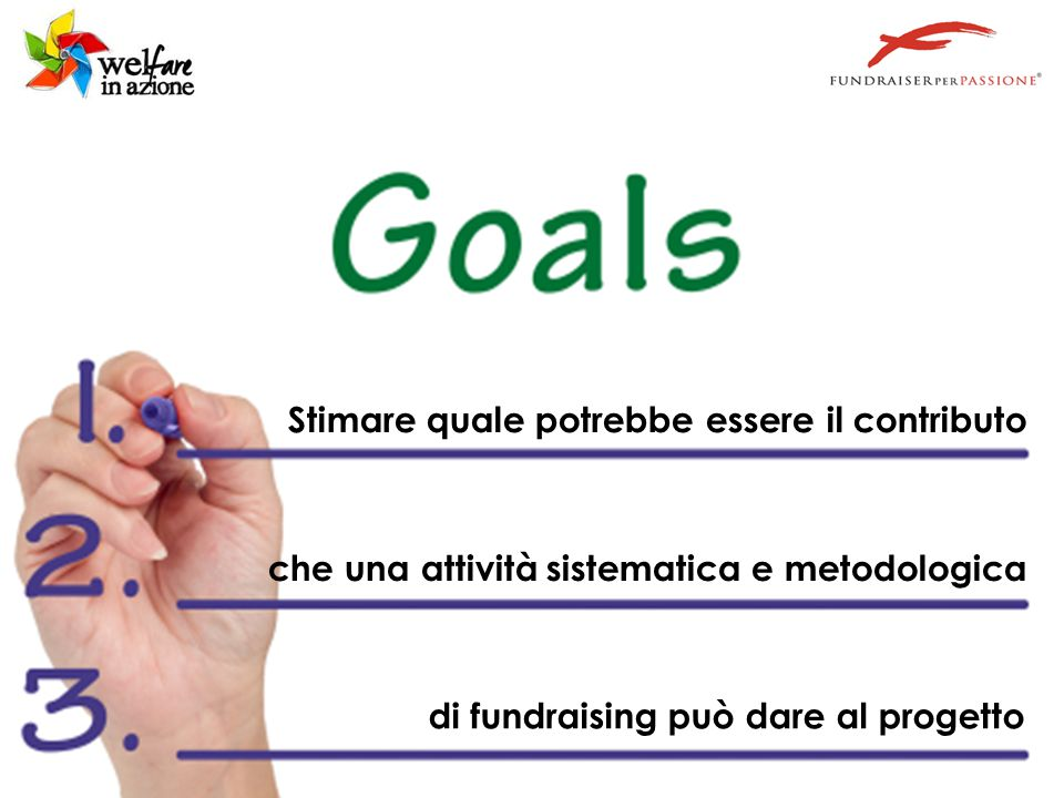 © Documento a cura di FundraiserperPassione srl - www.fundraiserperpassione.it Stimare quale potrebbe essere il contributo che una attività sistematica e metodologica di fundraising può dare al progetto