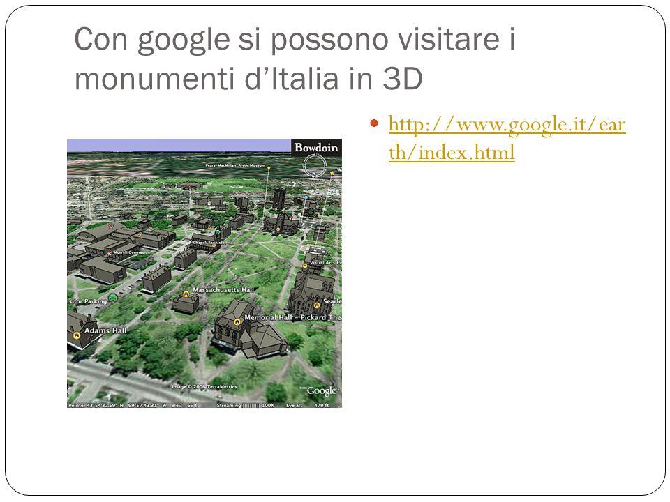 Con google si possono visitare i monumenti d'Italia in 3D http://www.google.it/ear th/index.html http://www.google.it/ear th/index.html
