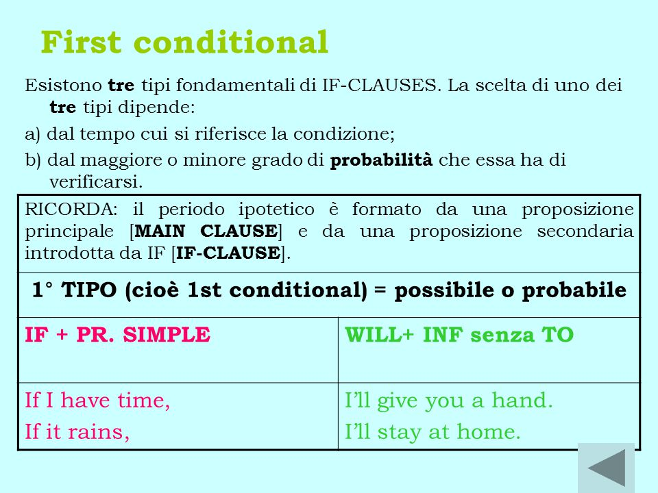 First conditional Esistono tre tipi fondamentali di IF-CLAUSES.