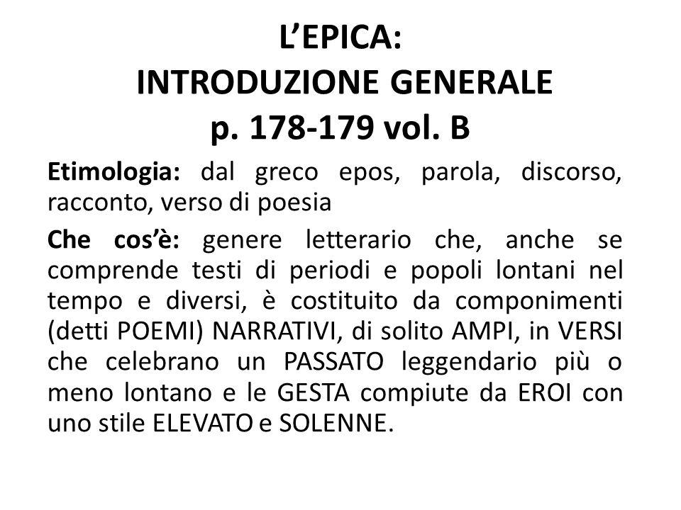 L'EPICA: INTRODUZIONE GENERALE p. 178-179 vol. B Etimologia: dal greco epos, parola, discorso, racconto, verso di poesia Che cos'è: genere letterario