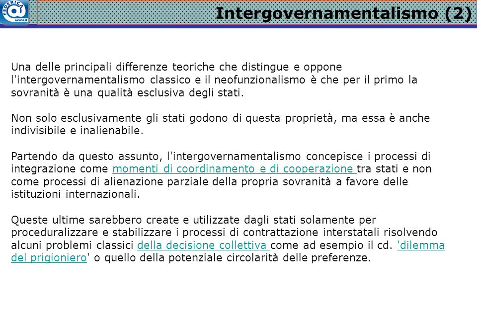 Intergovernamentalismo (2) Una delle principali differenze teoriche che distingue e oppone l'intergovernamentalismo classico e il neofunzionalismo è c