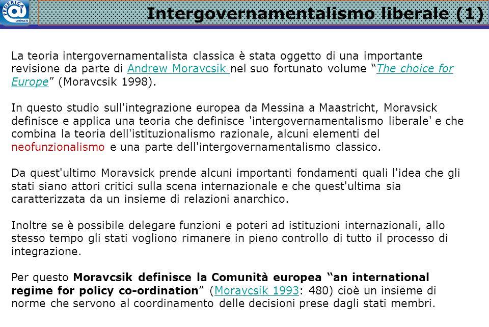 Intergovernamentalismo liberale (1) La teoria intergovernamentalista classica è stata oggetto di una importante revisione da parte di Andrew Moravcsik