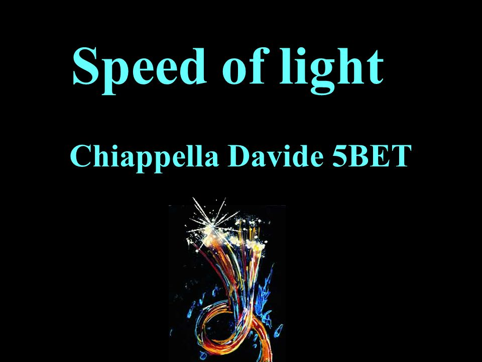 Speed of light Chiappella Davide 5BET