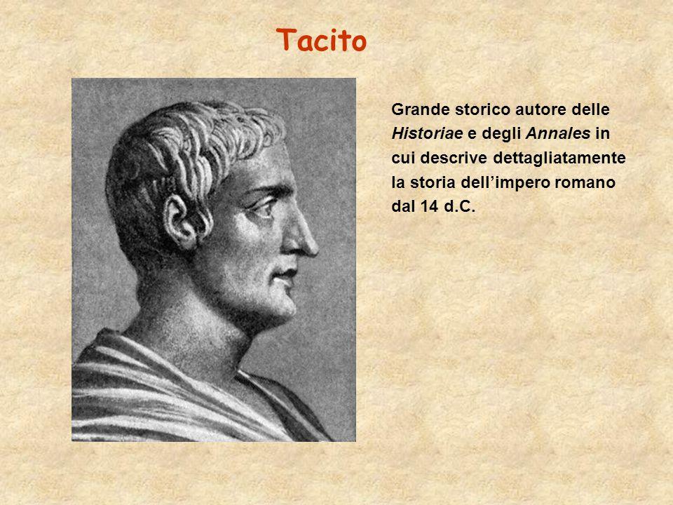 Tacito Grande storico autore delle Historiae e degli Annales in cui descrive dettagliatamente la storia dell'impero romano dal 14 d.C.