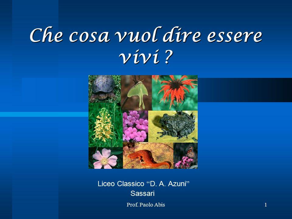 """Prof. Paolo Abis1 Che cosa vuol dire essere vivi ? Liceo Classico """" D. A. Azuni """" Sassari"""