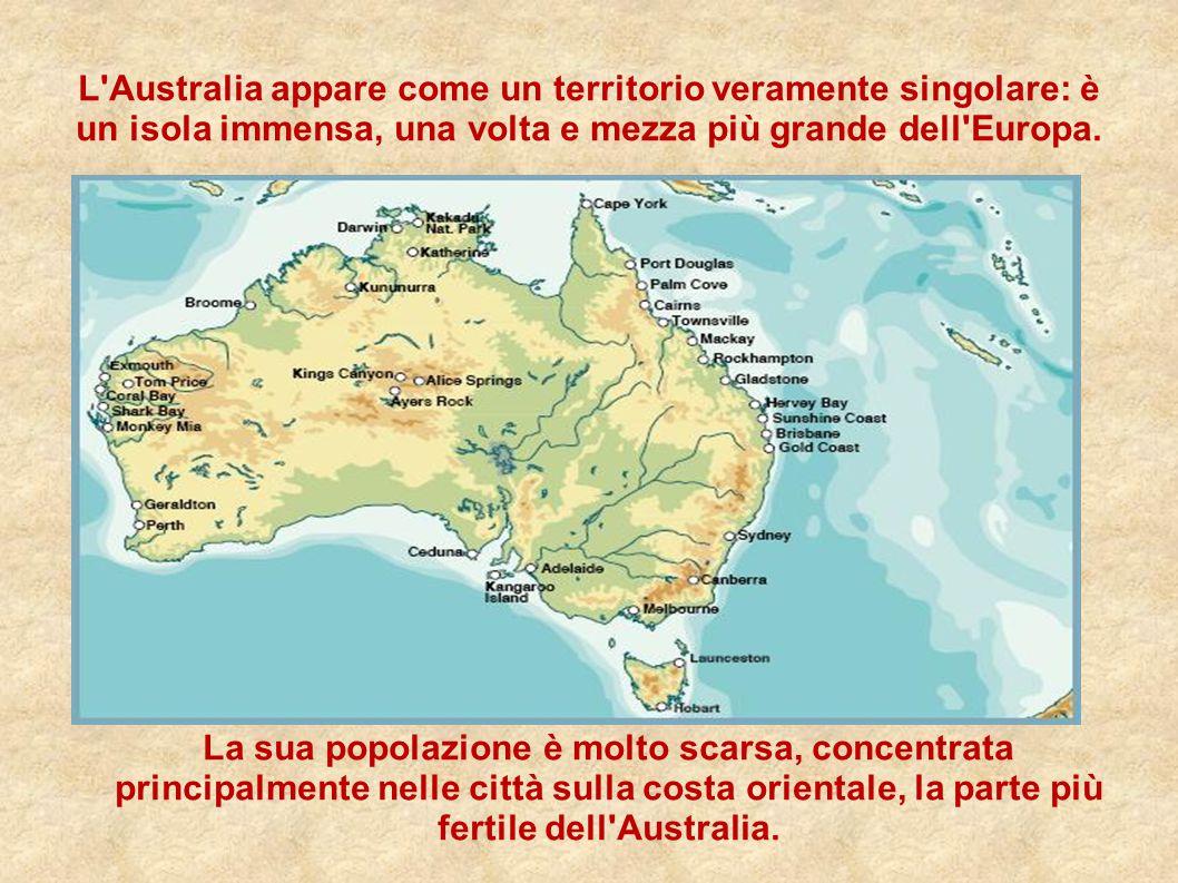 L'Australia appare come un territorio veramente singolare: è un isola immensa, una volta e mezza più grande dell'Europa. La sua popolazione è molto sc