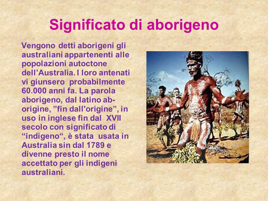 Significato di aborigeno Vengono detti aborigeni gli australiani appartenenti alle popolazioni autoctone dell'Australia. I loro antenati vi giunsero p