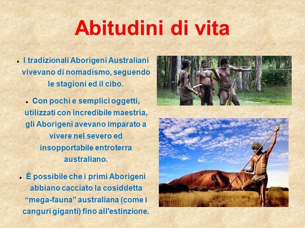 Abitudini di vita I tradizionali Aborigeni Australiani vivevano di nomadismo, seguendo le stagioni ed il cibo. Con pochi e semplici oggetti, utilizzat
