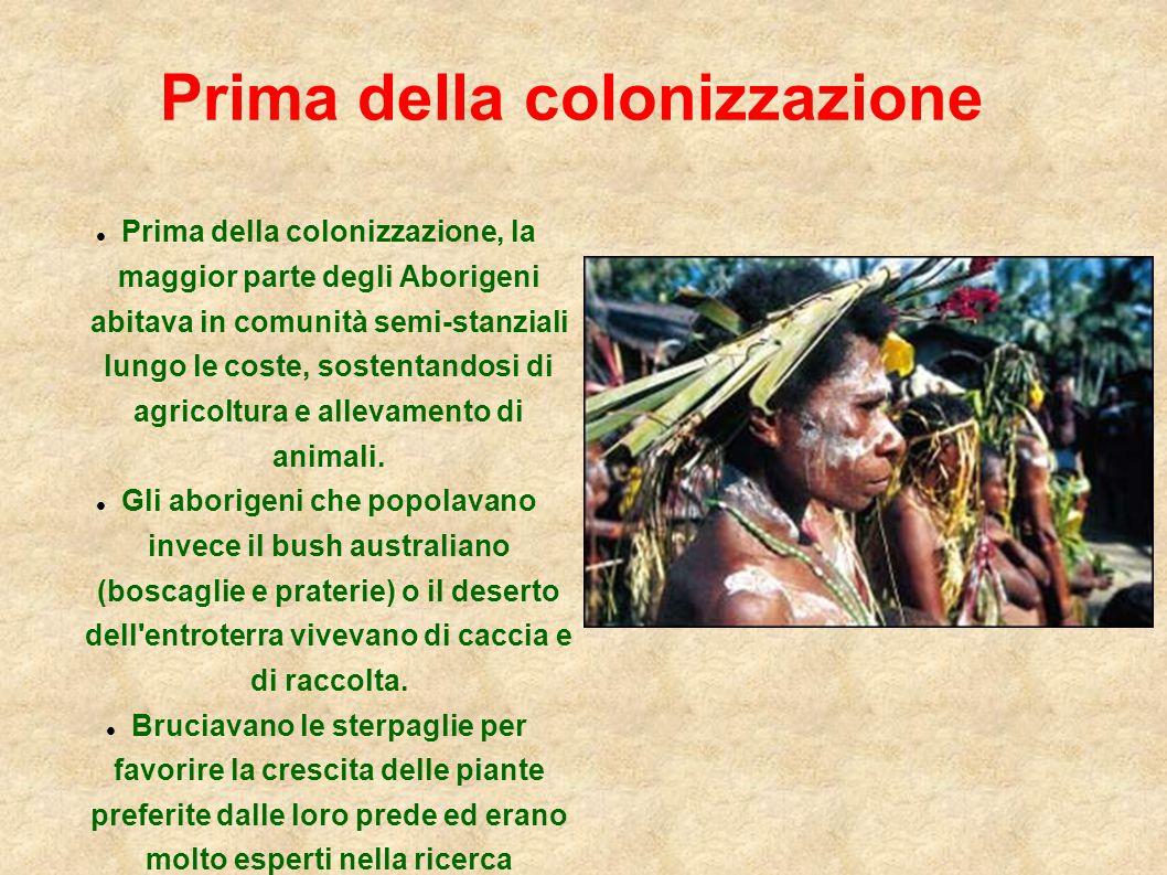 Prima della colonizzazione Prima della colonizzazione, la maggior parte degli Aborigeni abitava in comunità semi-stanziali lungo le coste, sostentando