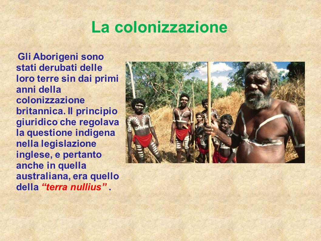 La colonizzazione Gli Aborigeni sono stati derubati delle loro terre sin dai primi anni della colonizzazione britannica. Il principio giuridico che re