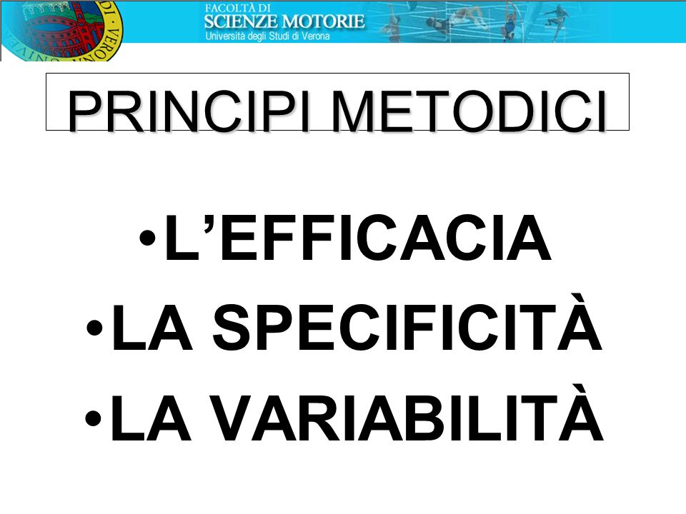 PRINCIPI METODICI L'EFFICACIA LA SPECIFICITÀ LA VARIABILITÀ