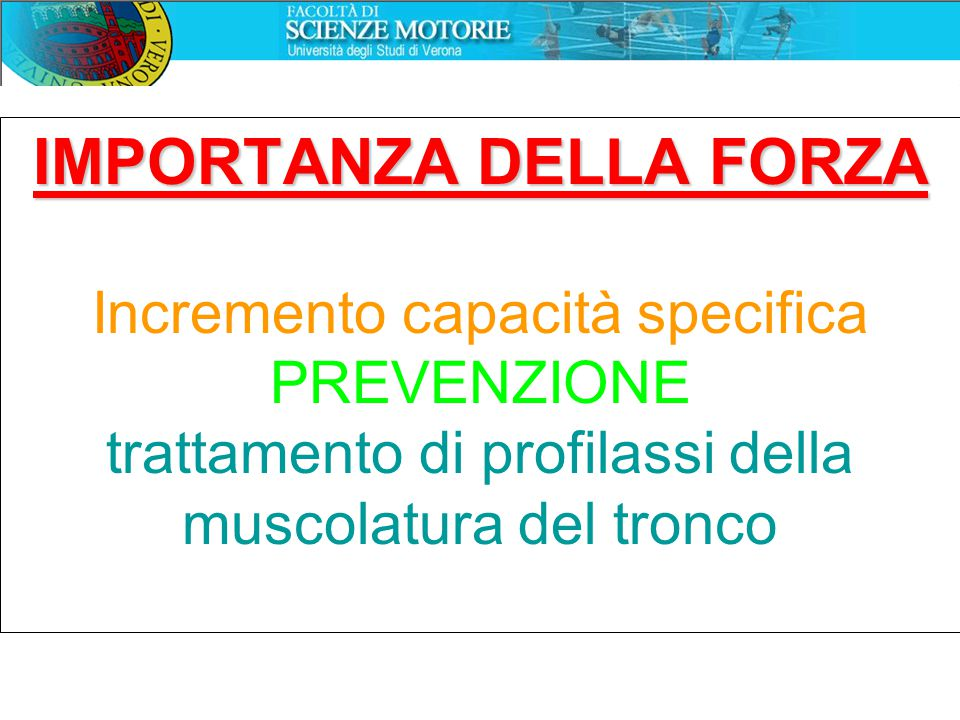 IMPORTANZA DELLA FORZA IMPORTANZA DELLA FORZA Incremento capacità specifica PREVENZIONE trattamento di profilassi della muscolatura del tronco