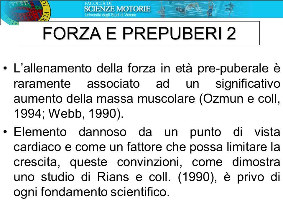 FORZA E PREPUBERI 2 L'allenamento della forza in età pre-puberale è raramente associato ad un significativo aumento della massa muscolare (Ozmun e col