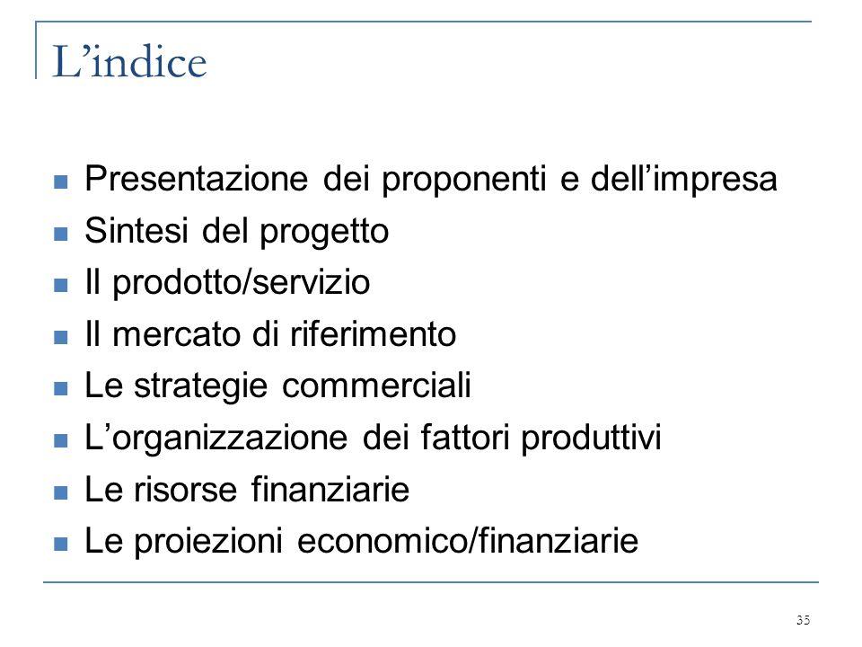 L'indice Presentazione dei proponenti e dell'impresa Sintesi del progetto Il prodotto/servizio Il mercato di riferimento Le strategie commerciali L'or