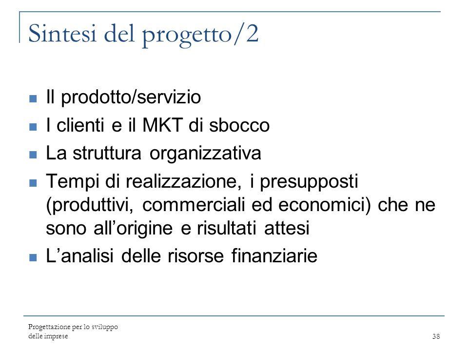 Sintesi del progetto/2 Il prodotto/servizio I clienti e il MKT di sbocco La struttura organizzativa Tempi di realizzazione, i presupposti (produttivi,