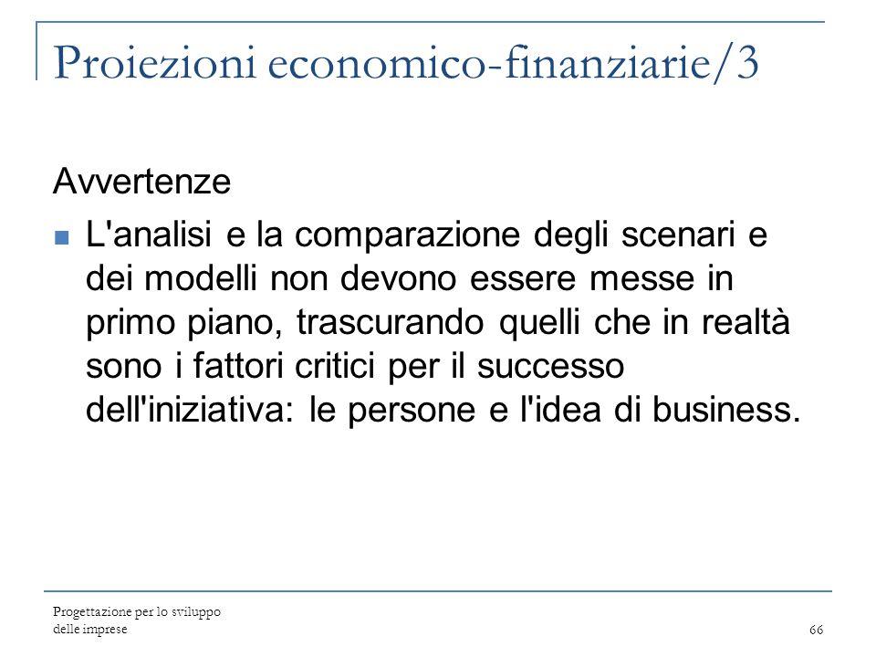 Progettazione per lo sviluppo delle imprese66 Proiezioni economico-finanziarie/3 Avvertenze L'analisi e la comparazione degli scenari e dei modelli no