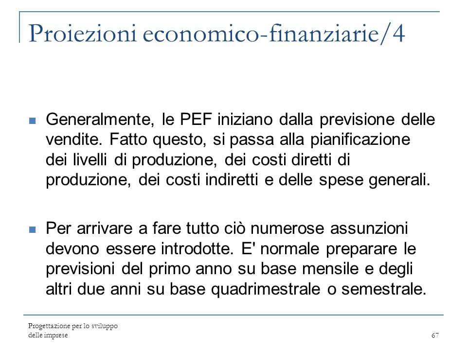 Progettazione per lo sviluppo delle imprese67 Proiezioni economico-finanziarie/4 Generalmente, le PEF iniziano dalla previsione delle vendite. Fatto q