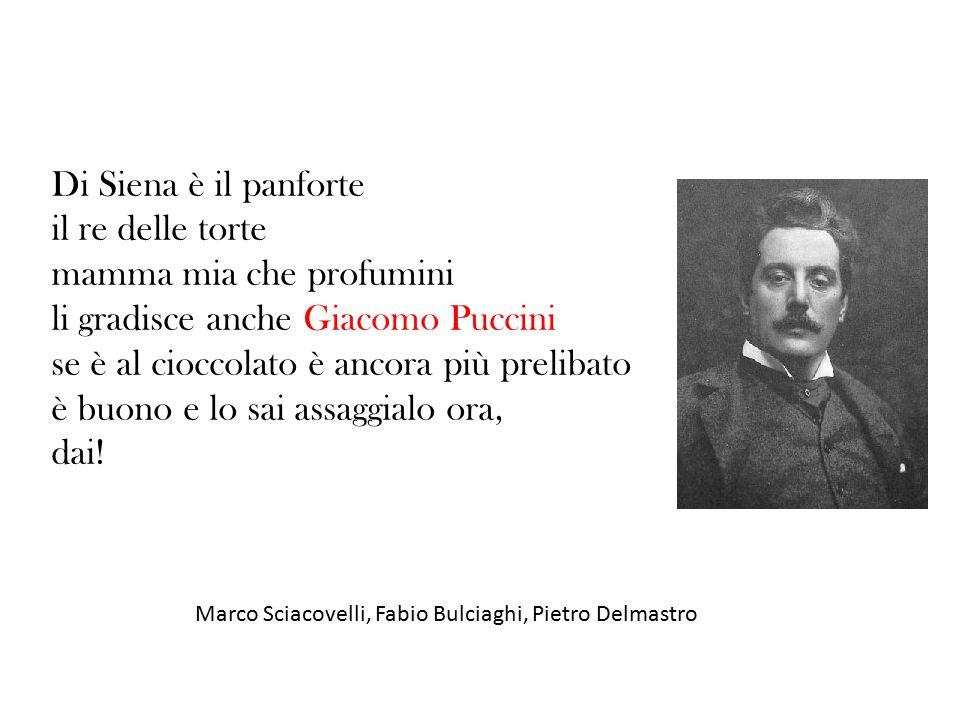 Di Siena è il panforte il re delle torte mamma mia che profumini li gradisce anche Giacomo Puccini se è al cioccolato è ancora più prelibato è buono e lo sai assaggialo ora, dai.
