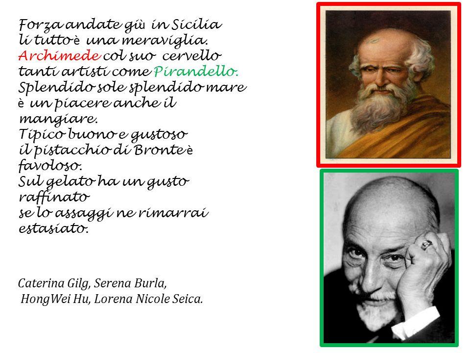 Forza andate gi ù in Sicilia li tutto è una meraviglia. Archimede col suo cervello tanti artisti come Pirandello. Splendido sole splendido mare è un p