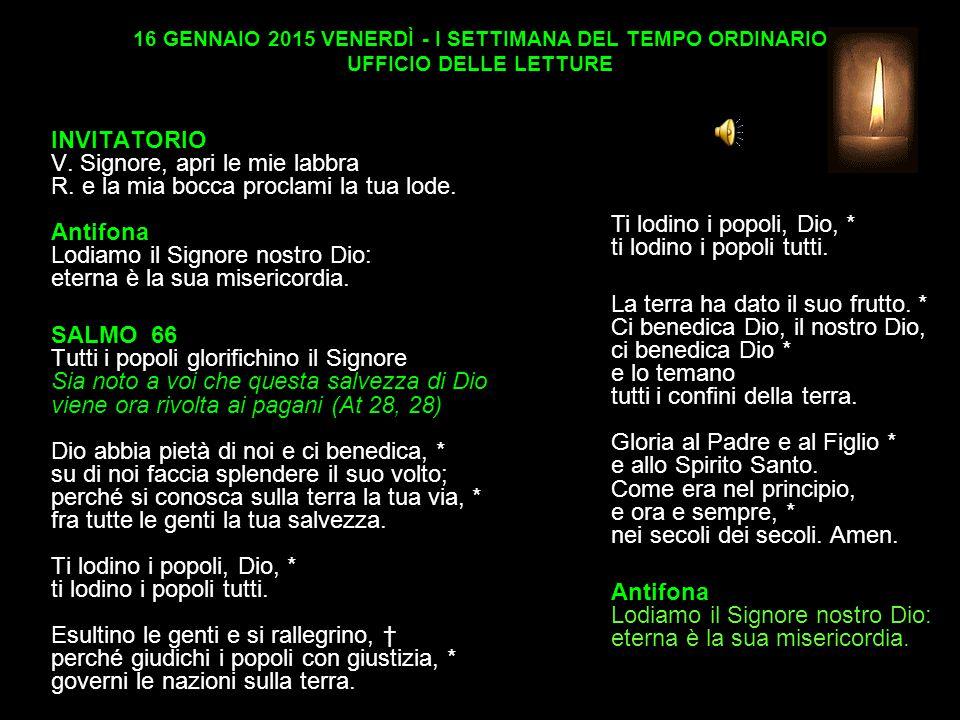 16 GENNAIO 2015 VENERDÌ - I SETTIMANA DEL TEMPO ORDINARIO UFFICIO DELLE LETTURE INVITATORIO V.