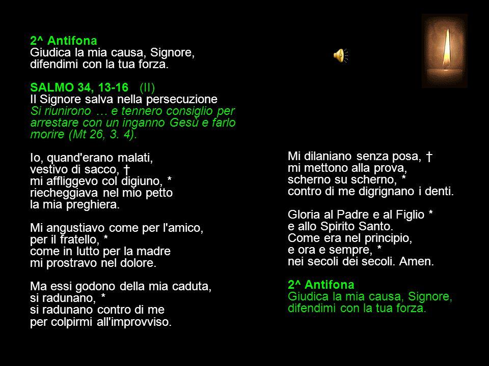 1^ Antifona Sorgi in mio aiuto, Signore. SALMO 34, 1-2.