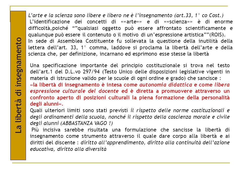 L'arte e la scienza sono libere e libero ne è l'insegnamento (art.33, 1° co Cost.) L'identificazione dei concetti di ««arte»» e di ««scienza»» è di en