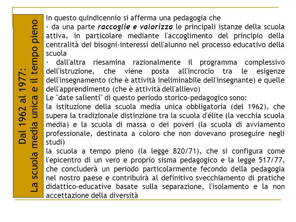 In questo quindicennio si afferma una pedagogia che · da una parte raccoglie e valorizza le principali istanze della scuola attiva, in particolare med