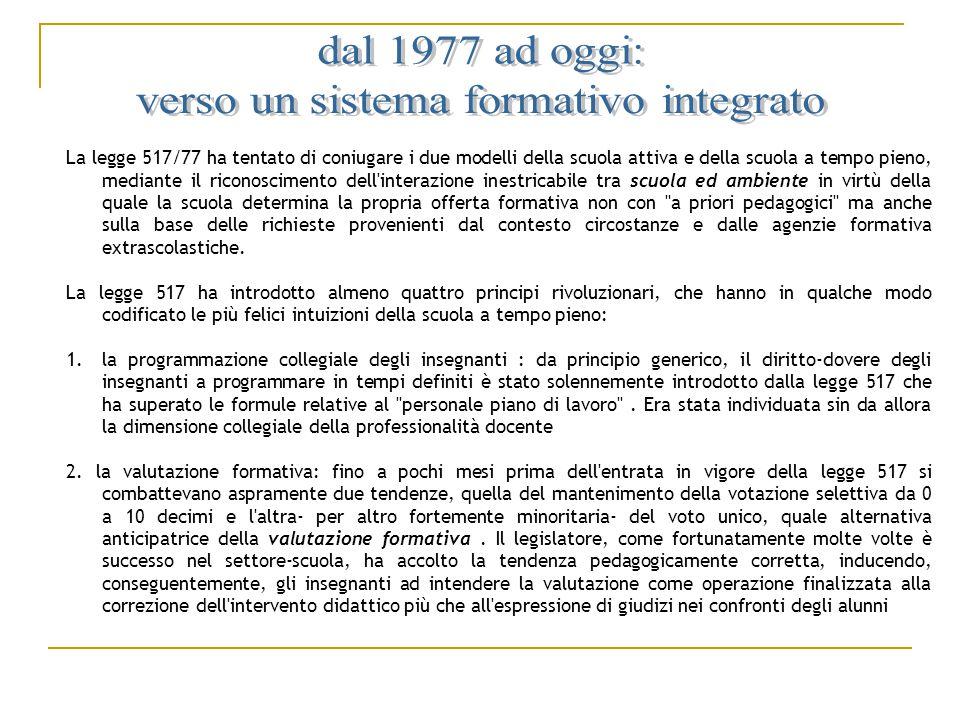 La legge 517/77 ha tentato di coniugare i due modelli della scuola attiva e della scuola a tempo pieno, mediante il riconoscimento dell'interazione in