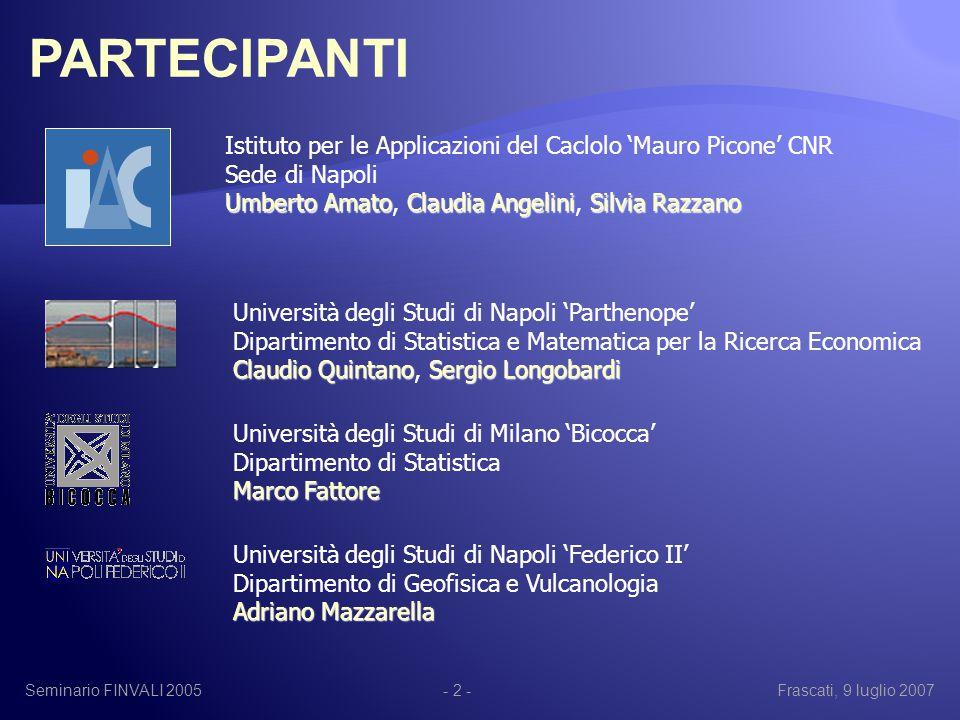 Seminario FINVALI 2005Frascati, 9 luglio 2007- 33 - Per poter dare un seguito operativo alle linee che abbiamo indicato nelle slide precedenti, è necessario generare e raccogliere un insieme di dati adeguato.