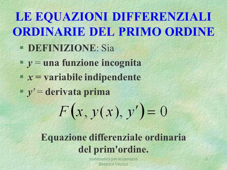 3 LE EQUAZIONI DIFFERENZIALI ORDINARIE DEL PRIMO ORDINE §DEFINIZIONE: Sia §y = una funzione incognita §x = variabile indipendente §y' = derivata prima
