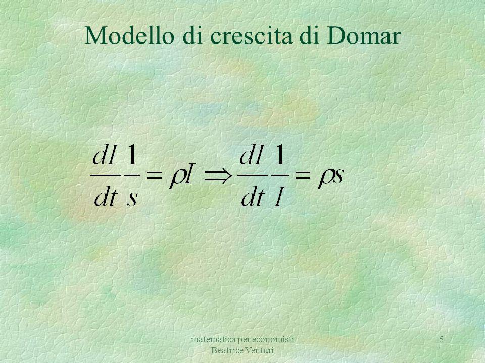 matematica per economisti Beatrice Venturi 5 Modello di crescita di Domar