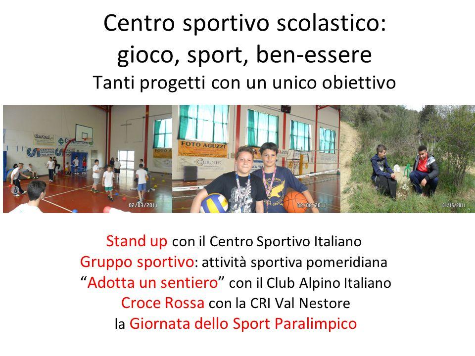 Centro sportivo scolastico: gioco, sport, ben-essere Tanti progetti con un unico obiettivo Stand up con il Centro Sportivo Italiano Gruppo sportivo :